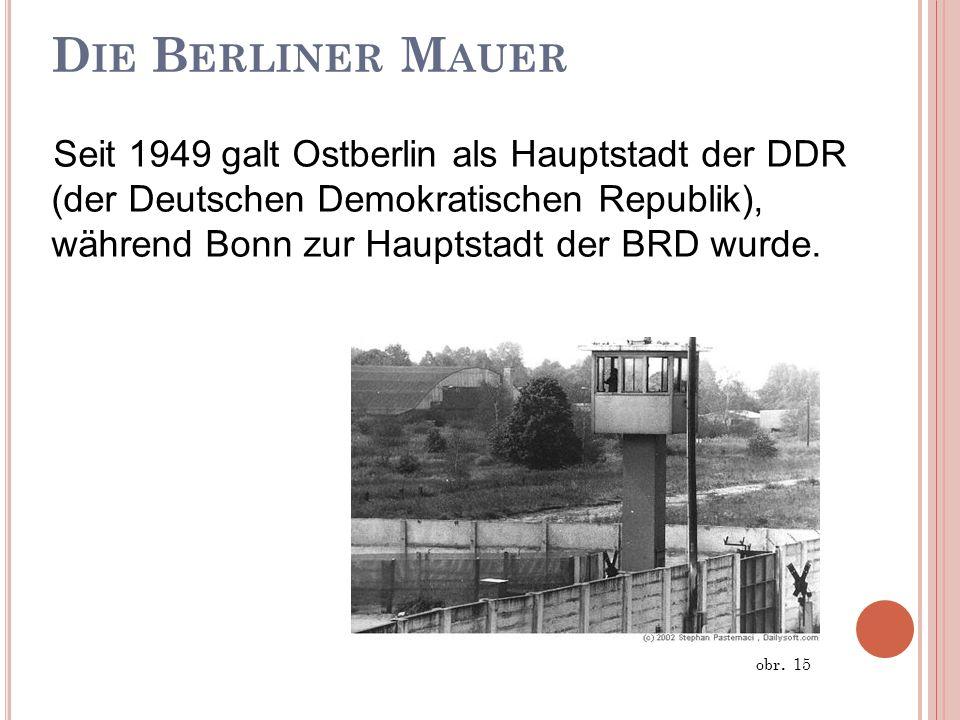 D IE B ERLINER M AUER Seit 1949 galt Ostberlin als Hauptstadt der DDR (der Deutschen Demokratischen Republik), während Bonn zur Hauptstadt der BRD wur