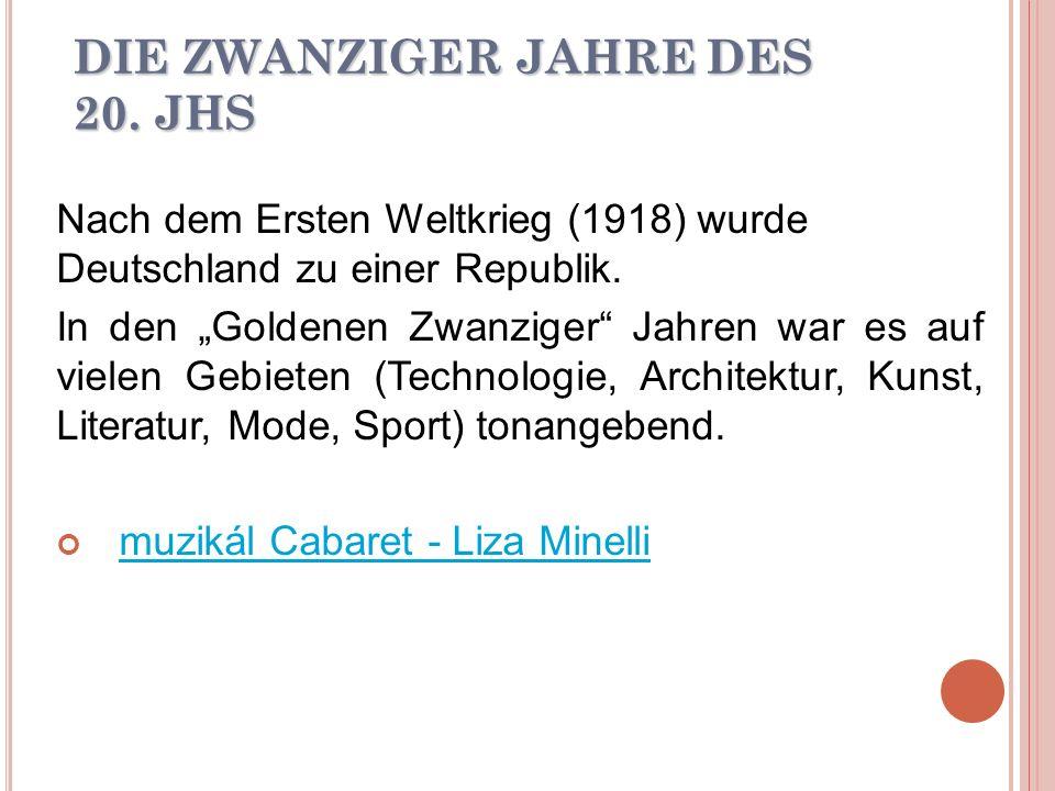 DIE ZWANZIGER JAHRE DES 20. JHS Nach dem Ersten Weltkrieg (1918) wurde Deutschland zu einer Republik. In den Goldenen Zwanziger Jahren war es auf viel