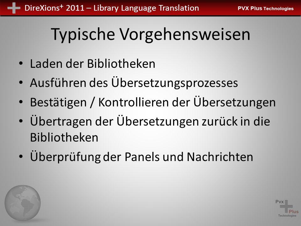 DireXions + 2011 – Library Language Translation Typische Vorgehensweisen Laden der Bibliotheken Ausführen des Übersetzungsprozesses Bestätigen / Kontrollieren der Übersetzungen Übertragen der Übersetzungen zurück in die Bibliotheken Überprüfung der Panels und Nachrichten