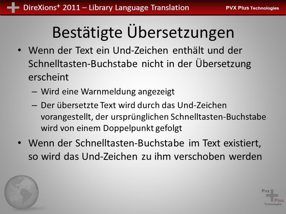 DireXions + 2011 – Library Language Translation Bestätigte Übersetzungen Wenn der Text ein Und-Zeichen enthält und der Schnelltasten-Buchstabe nicht in der Übersetzung erscheint – Wird eine Warnmeldung angezeigt – Der übersetzte Text wird durch das Und-Zeichen vorangestellt, der ursprünglichen Schnelltasten-Buchstabe wird von einem Doppelpunkt gefolgt Wenn der Schnelltasten-Buchstabe im Text existiert, so wird das Und-Zeichen zu ihm verschoben werden