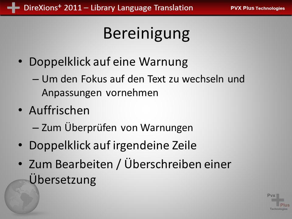 DireXions + 2011 – Library Language Translation Bereinigung Doppelklick auf eine Warnung – Um den Fokus auf den Text zu wechseln und Anpassungen vornehmen Auffrischen – Zum Überprüfen von Warnungen Doppelklick auf irgendeine Zeile Zum Bearbeiten / Überschreiben einer Übersetzung