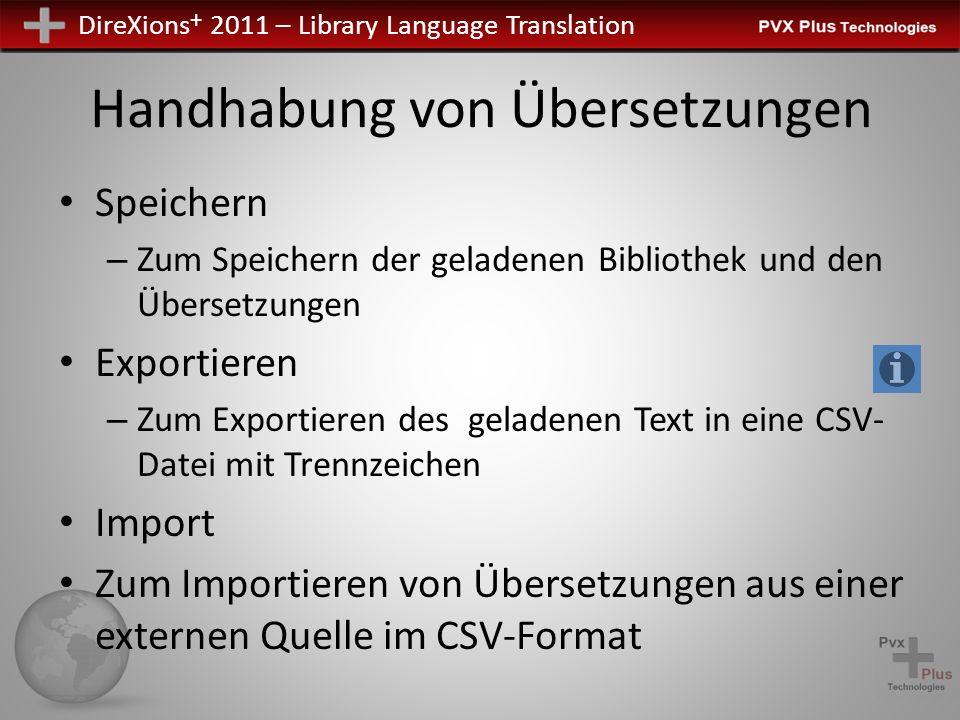 DireXions + 2011 – Library Language Translation Handhabung von Übersetzungen Speichern – Zum Speichern der geladenen Bibliothek und den Übersetzungen Exportieren – Zum Exportieren des geladenen Text in eine CSV- Datei mit Trennzeichen Import Zum Importieren von Übersetzungen aus einer externen Quelle im CSV-Format