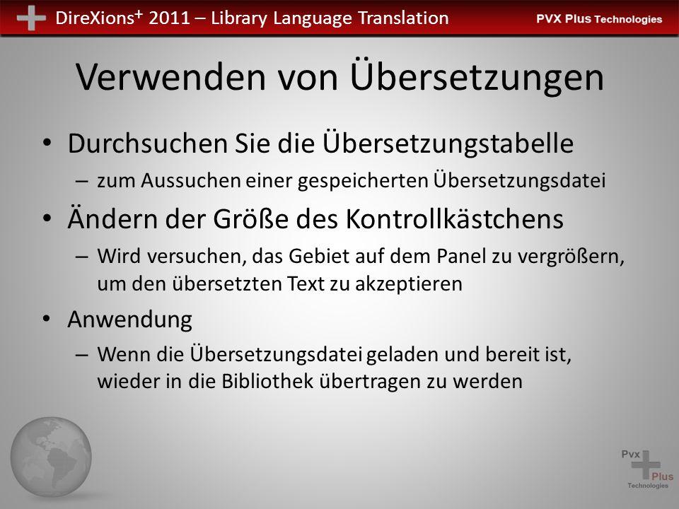 DireXions + 2011 – Library Language Translation Verwenden von Übersetzungen Durchsuchen Sie die Übersetzungstabelle – zum Aussuchen einer gespeicherten Übersetzungsdatei Ändern der Größe des Kontrollkästchens – Wird versuchen, das Gebiet auf dem Panel zu vergrößern, um den übersetzten Text zu akzeptieren Anwendung – Wenn die Übersetzungsdatei geladen und bereit ist, wieder in die Bibliothek übertragen zu werden