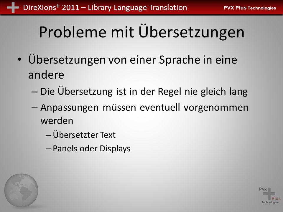 DireXions + 2011 – Library Language Translation Probleme mit Übersetzungen Übersetzungen von einer Sprache in eine andere – Die Übersetzung ist in der Regel nie gleich lang – Anpassungen müssen eventuell vorgenommen werden – Übersetzter Text – Panels oder Displays