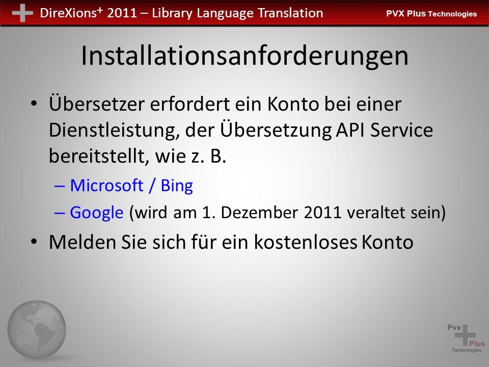 DireXions + 2011 – Library Language Translation Installationsanforderungen Übersetzer erfordert ein Konto bei einer Dienstleistung, der Übersetzung API Service bereitstellt, wie z.