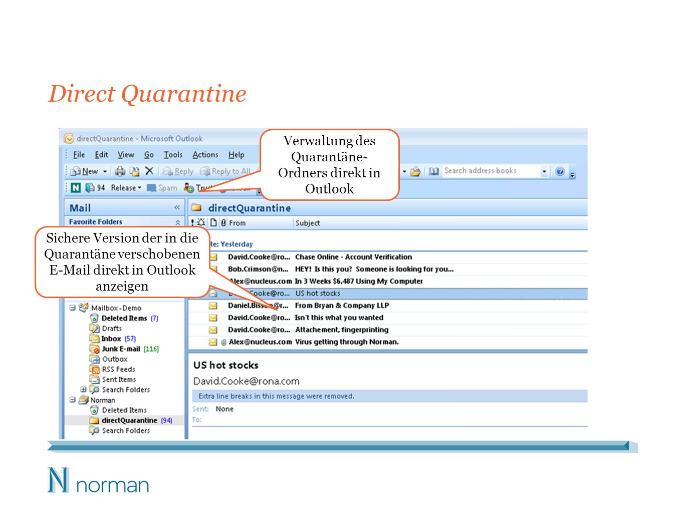 Direct Quarantine Verwaltung des Quarantäne- Ordners direkt in Outlook Sichere Version der in die Quarantäne verschobenen E-Mail direkt in Outlook anz