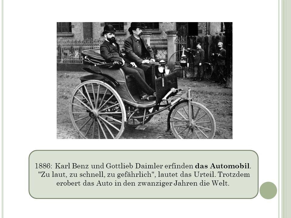 1886: Karl Benz und Gottlieb Daimler erfinden das Automobil.