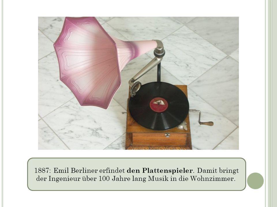 1887: Emil Berliner erfindet den Plattenspieler. Damit bringt der Ingenieur über 100 Jahre lang Musik in die Wohnzimmer.