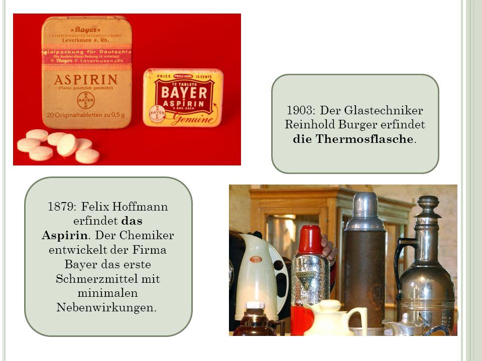1879: Felix Hoffmann erfindet das Aspirin. Der Chemiker entwickelt der Firma Bayer das erste Schmerzmittel mit minimalen Nebenwirkungen. 1903: Der Gla