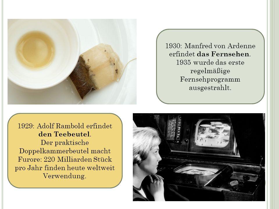 1929: Adolf Rambold erfindet den Teebeutel. Der praktische Doppelkammerbeutel macht Furore: 220 Milliarden Stück pro Jahr finden heute weltweit Verwen
