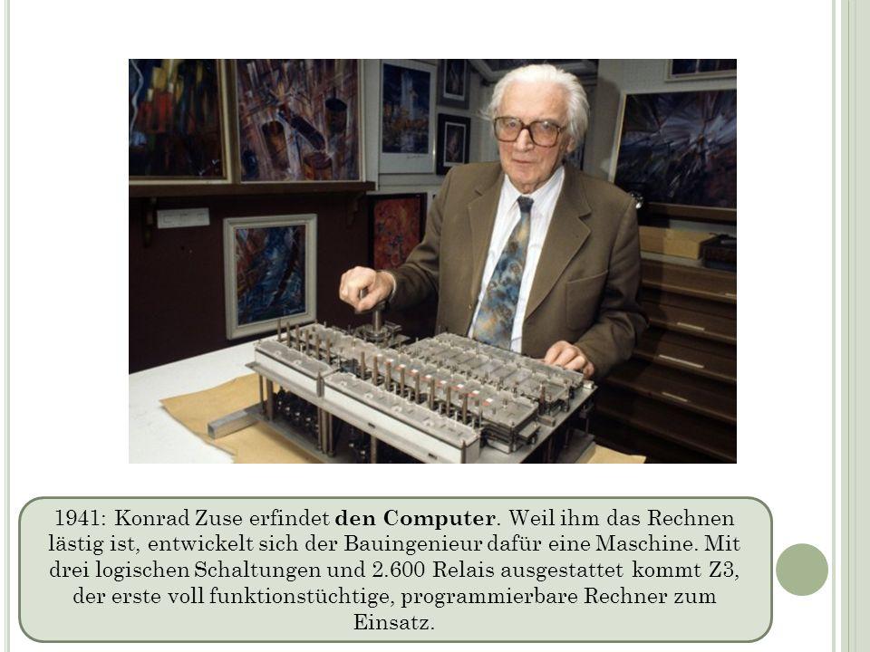 1941: Konrad Zuse erfindet den Computer. Weil ihm das Rechnen lästig ist, entwickelt sich der Bauingenieur dafür eine Maschine. Mit drei logischen Sch