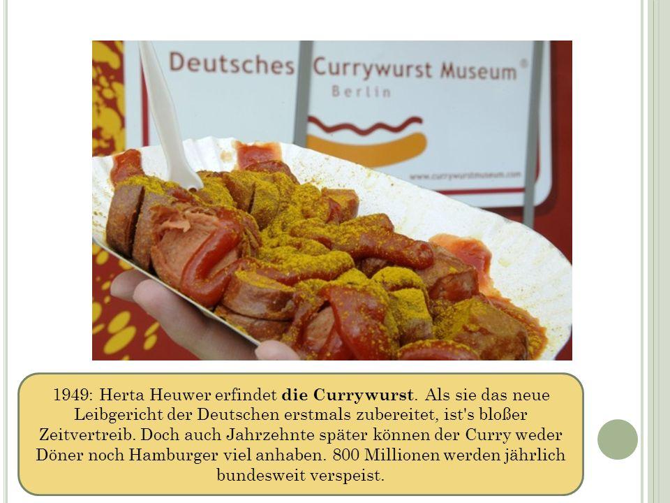1949: Herta Heuwer erfindet die Currywurst. Als sie das neue Leibgericht der Deutschen erstmals zubereitet, ist's bloßer Zeitvertreib. Doch auch Jahrz