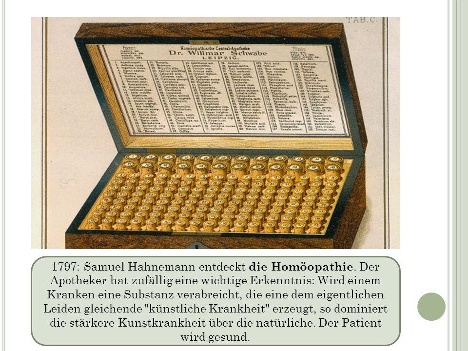 1797: Samuel Hahnemann entdeckt die Homöopathie. Der Apotheker hat zufällig eine wichtige Erkenntnis: Wird einem Kranken eine Substanz verabreicht, di