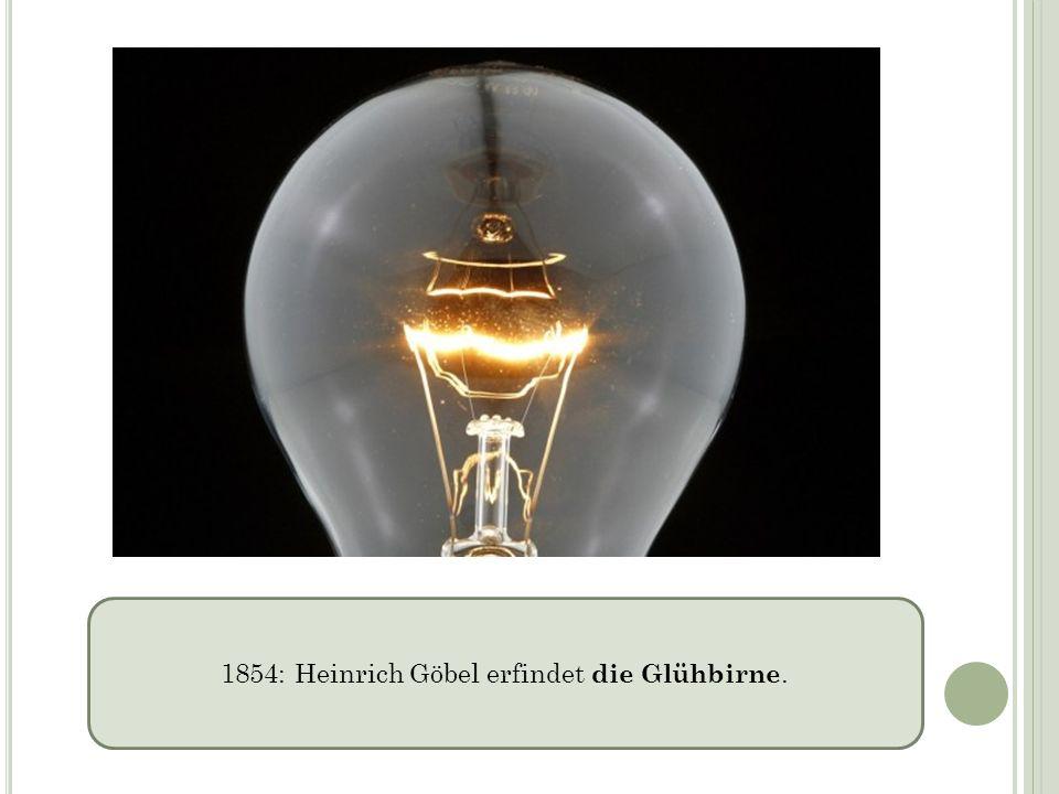 1854: Heinrich Göbel erfindet die Glühbirne.