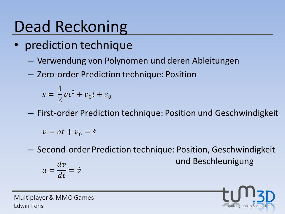 computer graphics & visualization Multiplayer & MMO Games Edwin Foris Dead Reckoning prediction technique – Verwendung von Polynomen und deren Ableitu