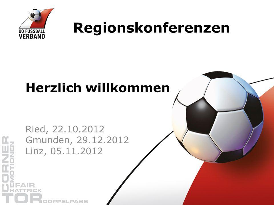Regionskonferenzen Ried, 22.10.2012 Gmunden, 29.12.2012 Linz, 05.11.2012 Herzlich willkommen