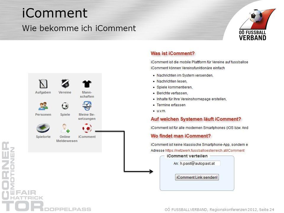 OÖ FUSSBALLVERBAND, Regionskonferenzen 2012, Seite 24 iComment Wie bekomme ich iComment