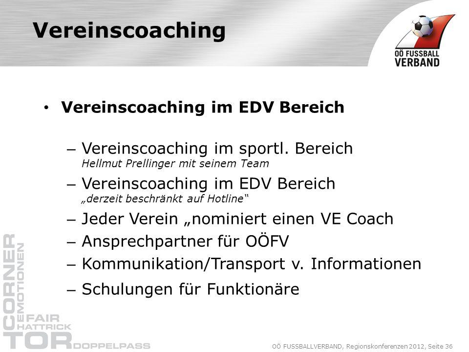 OÖ FUSSBALLVERBAND, Regionskonferenzen 2012, Seite 36 Vereinscoaching Vereinscoaching im EDV Bereich – Vereinscoaching im sportl.