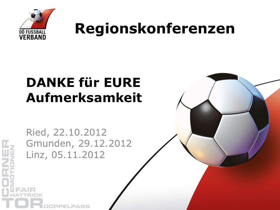Regionskonferenzen Ried, 22.10.2012 Gmunden, 29.12.2012 Linz, 05.11.2012 DANKE für EURE Aufmerksamkeit