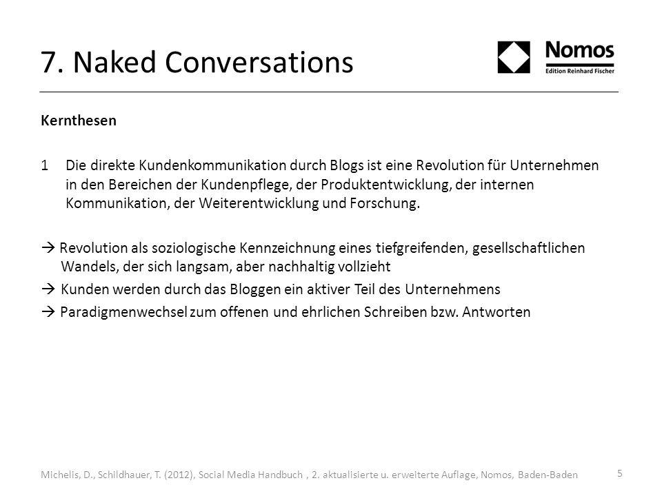 7. Naked Conversations Kernthesen 1Die direkte Kundenkommunikation durch Blogs ist eine Revolution für Unternehmen in den Bereichen der Kundenpflege,