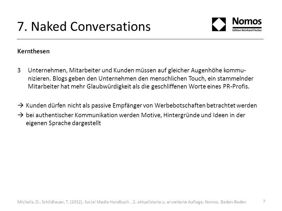 7. Naked Conversations Kernthesen 3Unternehmen, Mitarbeiter und Kunden müssen auf gleicher Augenhöhe kommu- nizieren. Blogs geben den Unternehmen den