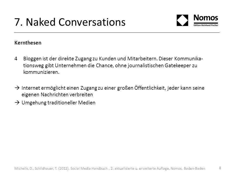 7. Naked Conversations Kernthesen 4Bloggen ist der direkte Zugang zu Kunden und Mitarbeitern. Dieser Kommunika- tionsweg gibt Unternehmen die Chance,