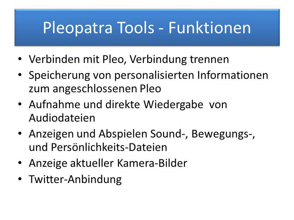 Pleopatra Tools - Funktionen Verbinden mit Pleo, Verbindung trennen Speicherung von personalisierten Informationen zum angeschlossenen Pleo Aufnahme und direkte Wiedergabe von Audiodateien Anzeigen und Abspielen Sound-, Bewegungs-, und Persönlichkeits-Dateien Anzeige aktueller Kamera-Bilder Twitter-Anbindung