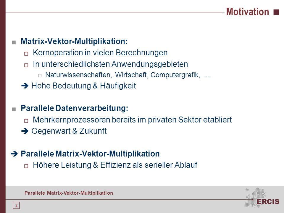 1 Parallele Matrix-Vektor-Multiplikation Agenda Motivation Grundlagen der Matrix-Vektor-Multiplikation Serieller Algorithmus Parallelisieren: Daten-De