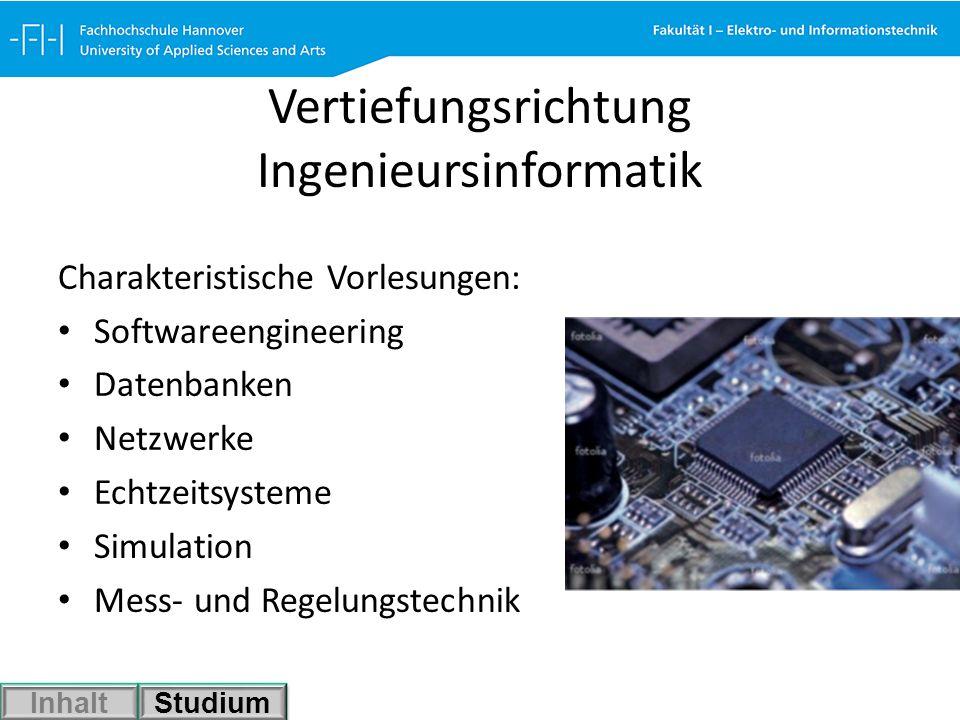 Vertiefungsrichtung Ingenieursinformatik Charakteristische Vorlesungen: Softwareengineering Datenbanken Netzwerke Echtzeitsysteme Simulation Mess- und