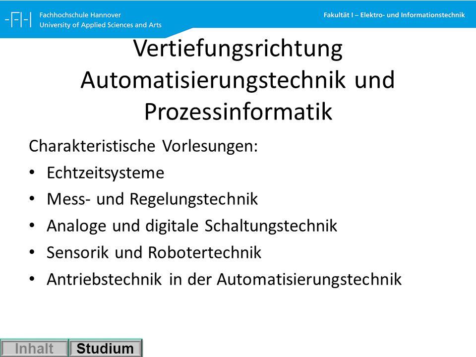 Vertiefungsrichtung Automatisierungstechnik und Prozessinformatik Charakteristische Vorlesungen: Echtzeitsysteme Mess- und Regelungstechnik Analoge un