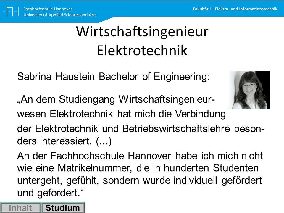 Wirtschaftsingenieur Elektrotechnik Sabrina Haustein Bachelor of Engineering: An dem Studiengang Wirtschaftsingenieur- wesen Elektrotechnik hat mich d