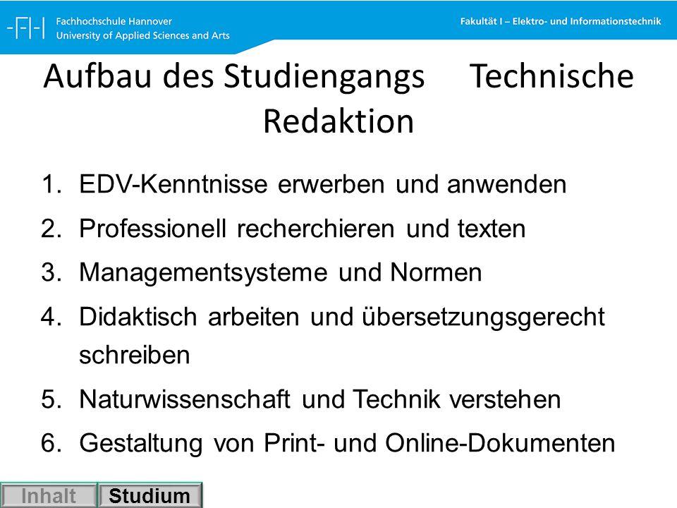 Aufbau des Studiengangs Technische Redaktion 1.EDV-Kenntnisse erwerben und anwenden 2.Professionell recherchieren und texten 3.Managementsysteme und N