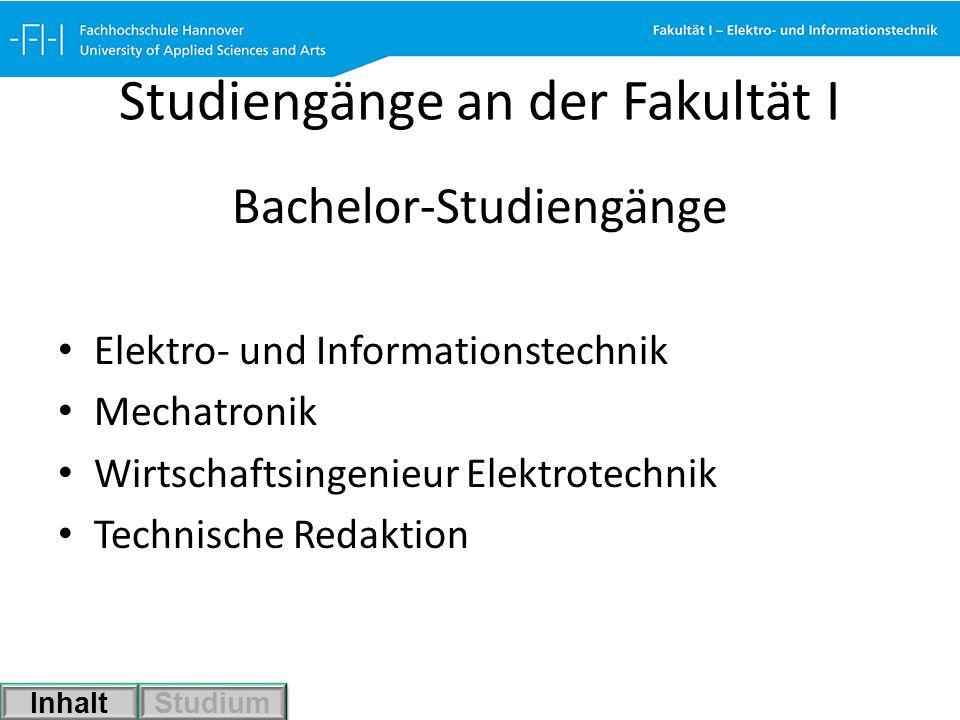 Studiengänge an der Fakultät I Bachelor-Studiengänge Elektro- und Informationstechnik Mechatronik Wirtschaftsingenieur Elektrotechnik Technische Redak