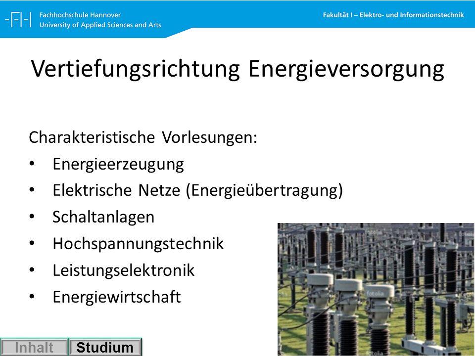 Vertiefungsrichtung Energieversorgung Charakteristische Vorlesungen: Energieerzeugung Elektrische Netze (Energieübertragung) Schaltanlagen Hochspannun