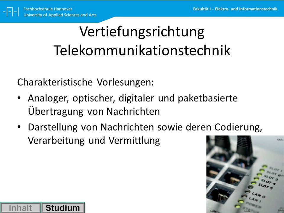 Vertiefungsrichtung Telekommunikationstechnik Charakteristische Vorlesungen: Analoger, optischer, digitaler und paketbasierte Übertragung von Nachrich