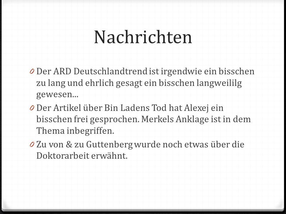 Nachrichten 0 Der ARD Deutschlandtrend ist irgendwie ein bisschen zu lang und ehrlich gesagt ein bisschen langweililg gewesen...