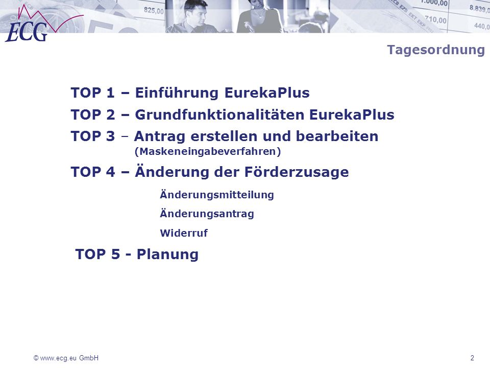© www.ecg.eu GmbH2 Tagesordnung TOP 1 – Einführung EurekaPlus TOP 2 – Grundfunktionalitäten EurekaPlus TOP 3 – Antrag erstellen und bearbeiten (Masken