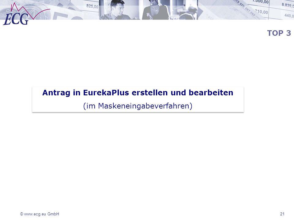 © www.ecg.eu GmbH21 Antrag in EurekaPlus erstellen und bearbeiten (im Maskeneingabeverfahren) Antrag in EurekaPlus erstellen und bearbeiten (im Masken