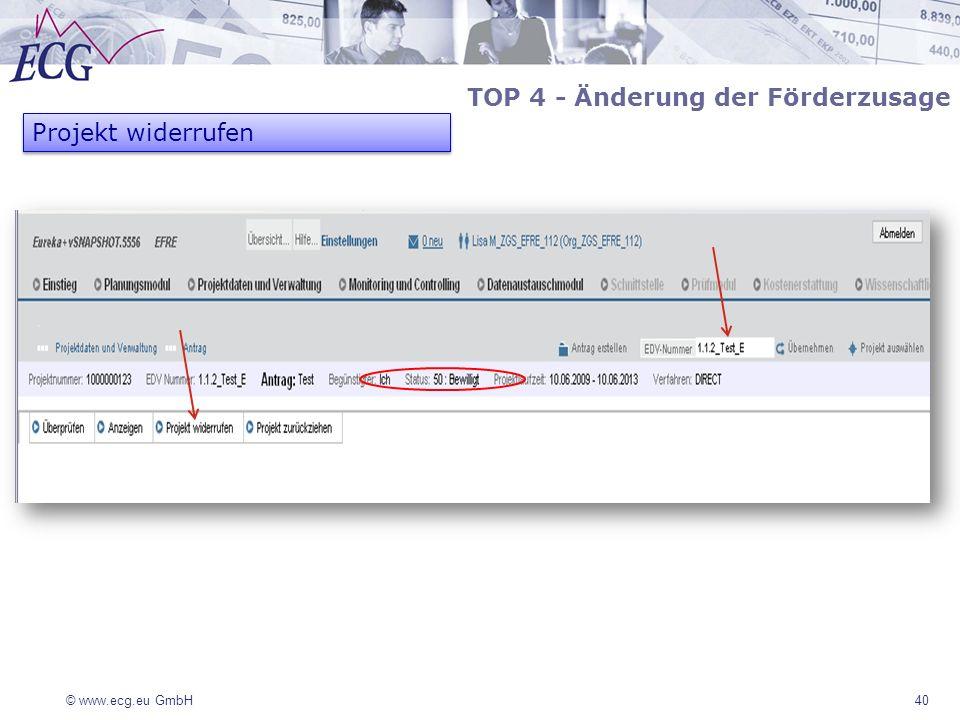 © www.ecg.eu GmbH40 TOP 4 - Änderung der Förderzusage Projekt widerrufen