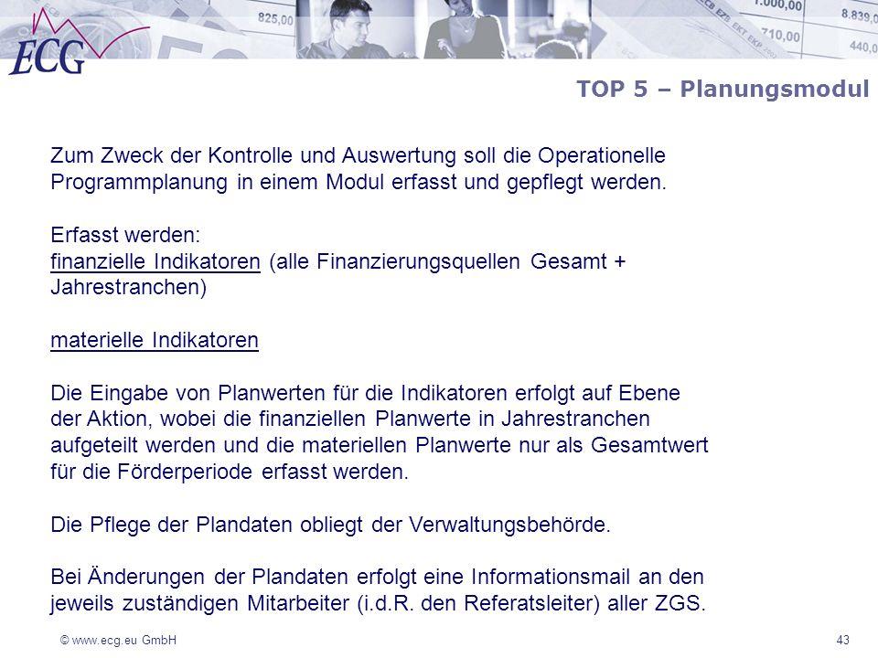 © www.ecg.eu GmbH 43 TOP 5 – Planungsmodul Zum Zweck der Kontrolle und Auswertung soll die Operationelle Programmplanung in einem Modul erfasst und ge