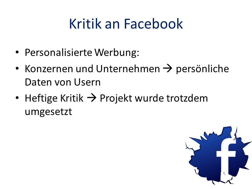 Kritik an Facebook Personalisierte Werbung: Konzernen und Unternehmen persönliche Daten von Usern Heftige Kritik Projekt wurde trotzdem umgesetzt