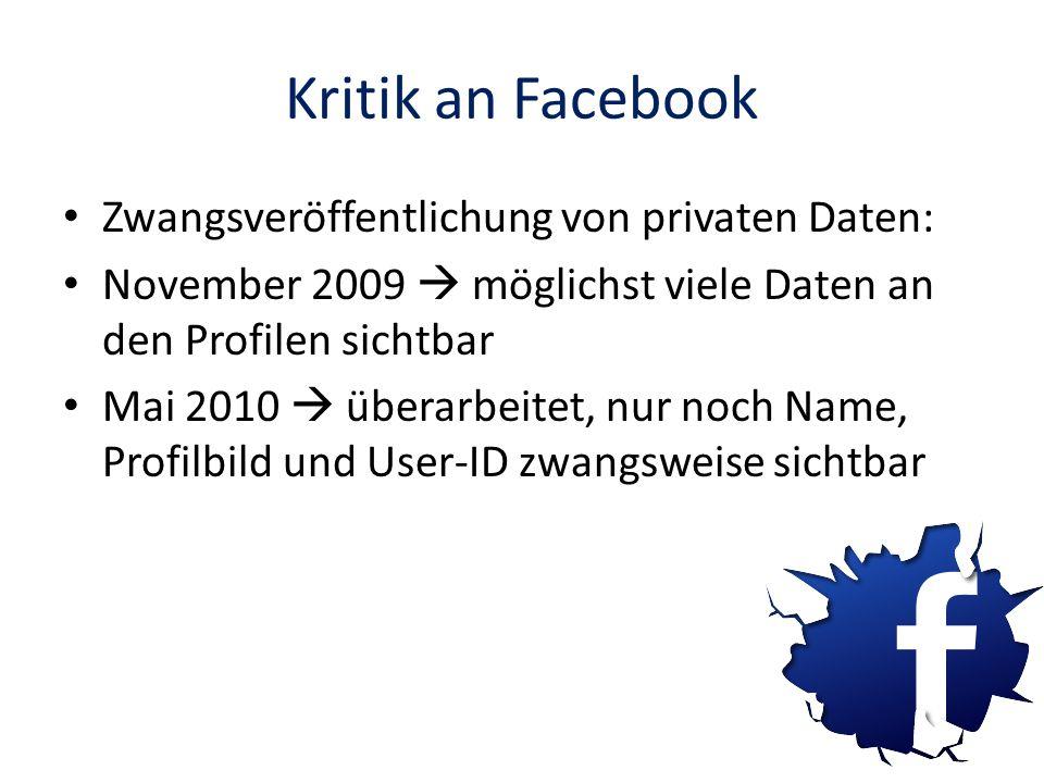 Kritik an Facebook Zwangsveröffentlichung von privaten Daten: November 2009 möglichst viele Daten an den Profilen sichtbar Mai 2010 überarbeitet, nur