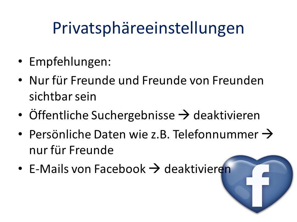 Privatsphäreeinstellungen Empfehlungen: Nur für Freunde und Freunde von Freunden sichtbar sein Öffentliche Suchergebnisse deaktivieren Persönliche Dat
