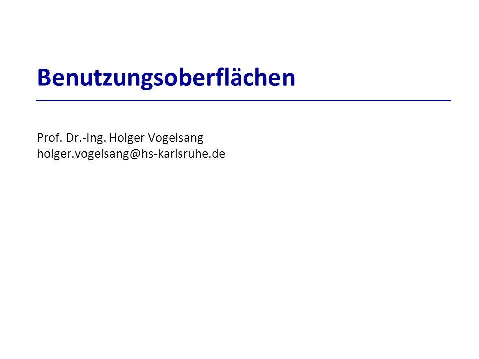 Benutzungsoberflächen Prof. Dr.-Ing. Holger Vogelsang holger.vogelsang@hs-karlsruhe.de