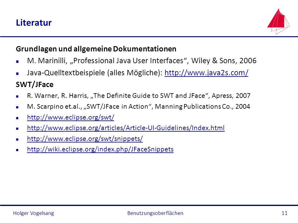 Holger VogelsangBenutzungsoberflächen11 Literatur Grundlagen und allgemeine Dokumentationen n M. Marinilli, Professional Java User Interfaces, Wiley &
