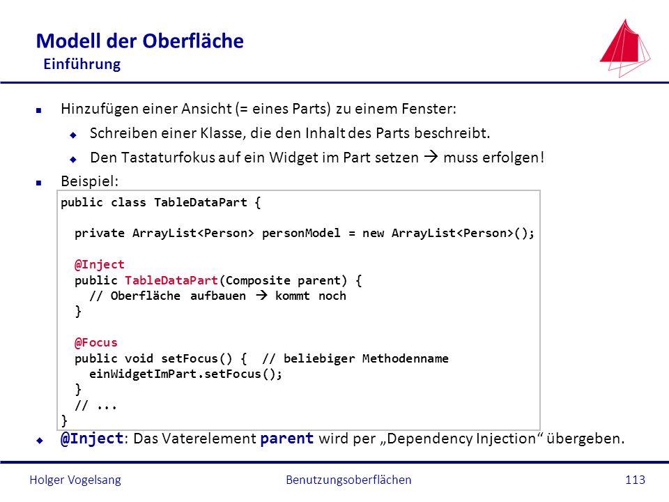 Holger Vogelsang Modell der Oberfläche Einführung n Hinzufügen einer Ansicht (= eines Parts) zu einem Fenster: u Schreiben einer Klasse, die den Inhal