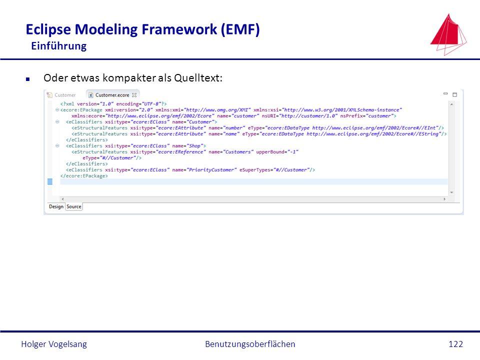 Holger Vogelsang Eclipse Modeling Framework (EMF) Einführung n Oder etwas kompakter als Quelltext: Benutzungsoberflächen122