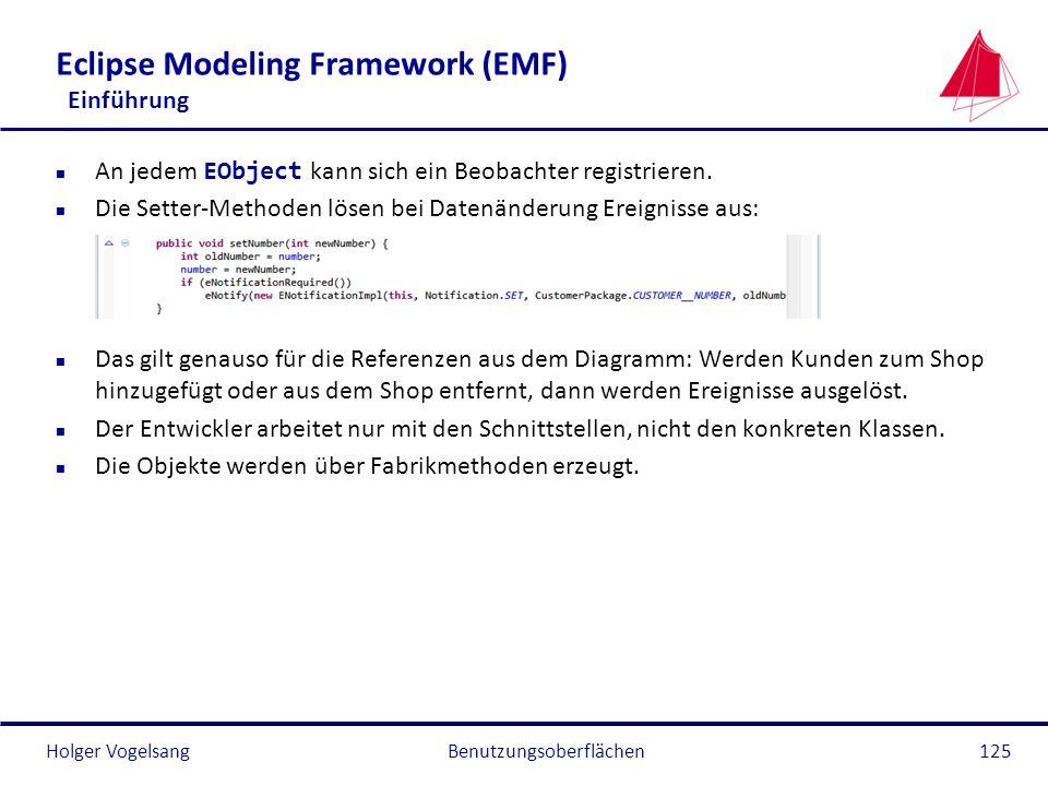 Holger Vogelsang Eclipse Modeling Framework (EMF) Einführung An jedem EObject kann sich ein Beobachter registrieren. n Die Setter-Methoden lösen bei D