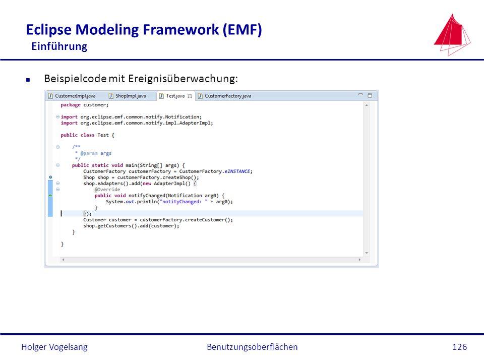 Holger Vogelsang Eclipse Modeling Framework (EMF) Einführung n Beispielcode mit Ereignisüberwachung: Benutzungsoberflächen126