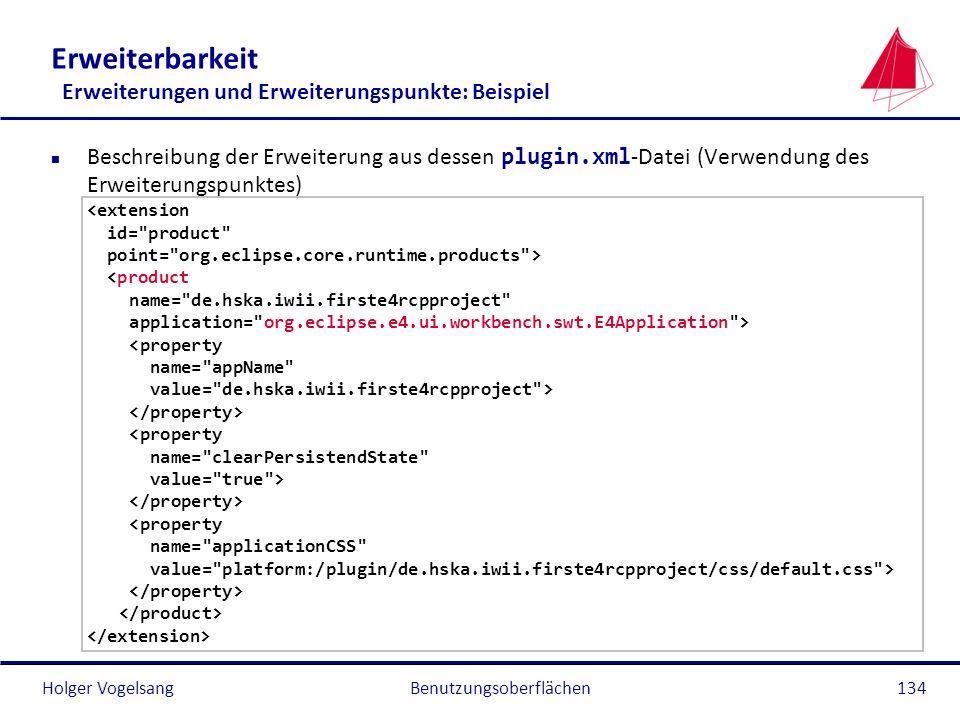 Holger Vogelsang Erweiterbarkeit Erweiterungen und Erweiterungspunkte: Beispiel Beschreibung der Erweiterung aus dessen plugin.xml -Datei (Verwendung